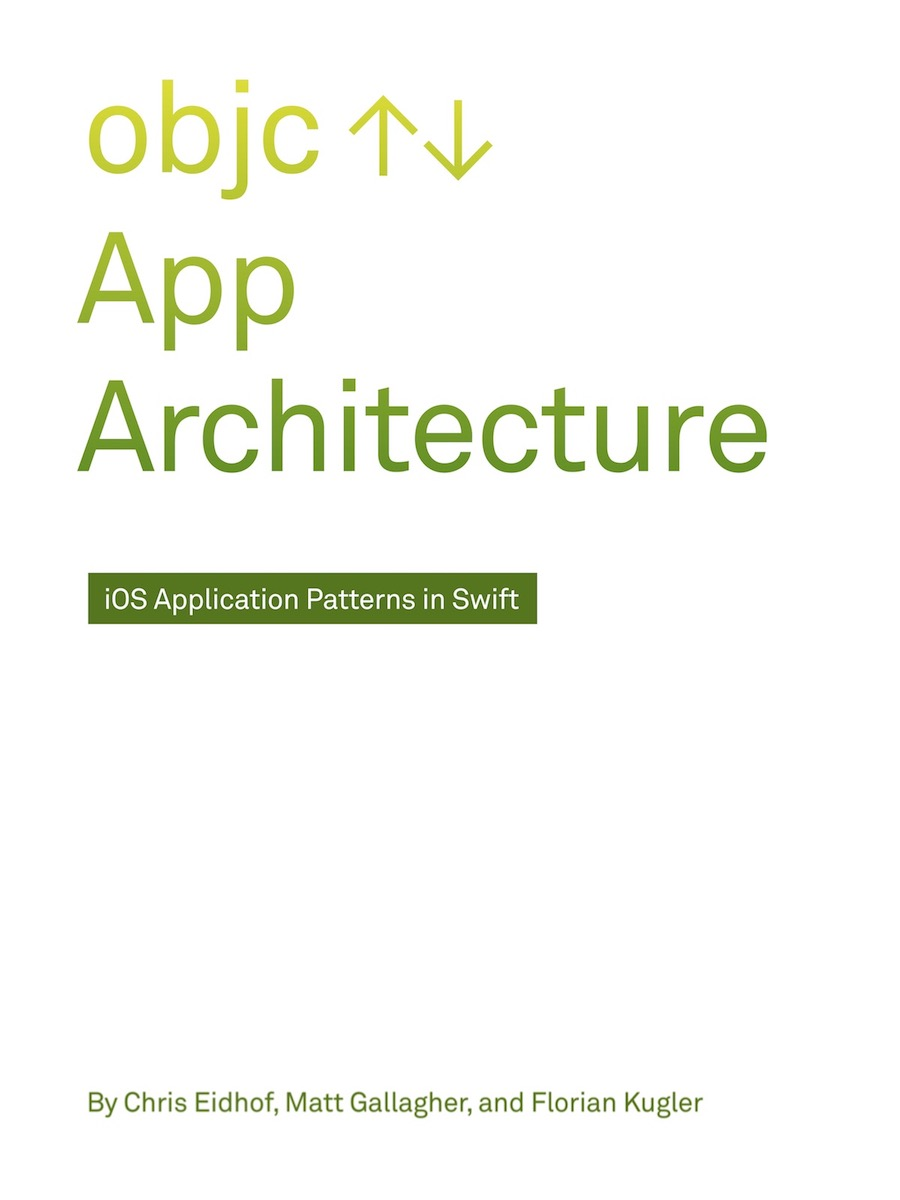 Book cover: App Architecture: iOS Application Design Patterns in Swift, by Chris Eidhof, Matt Gallagher, and Florian Kugler