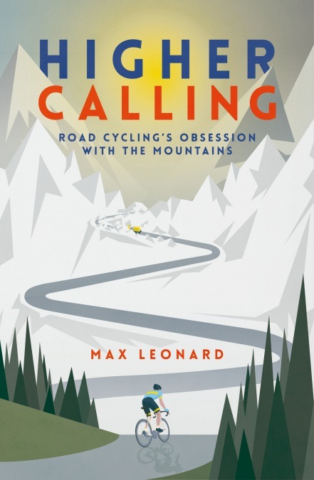 Book cover: Higher Calling: Road Cycling's Obsession with the Mountains